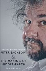 Anything You Can Imagine: Peter Jackson & the Making of Middle-Earth (HC) (Nathan, Ian)