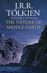 Nature of Middle-Earth, The (Edited by Carl F. Hostetter) (HC) (Tolkien, J.R.R.)