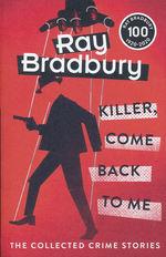 Killer, Come Back To Me: The Collected Crime Stories (TPB) (Bradbury, Ray)