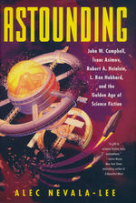 Astounding: John W. Campbell, Isaac Asimov, Robert A. Heinlein, L. Ron Hubbard, and the Golden Age of Science Fiction (HC) (Nevala-Lee, Alec)