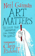 Art Matters: Because Your Imagination Can Change the World (Ill.: Chris Riddell) (HC) (Gaiman, Neil)