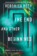 End and Other Beginnings, The (TPB) (Roth, Veronica)