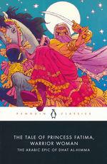 Penguin Classics (TPB)Tale of Princess Fatima, Warrior Woman, The: The Arabic Epic of Dhat al-Himma (TPB) (Magidow, Melanie (Ed.))