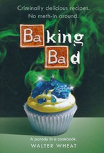 Baking Bad: A Parody in a Cookbook (HC) (Wheat, Walter)