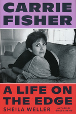 Carrie Fisher: A Life on the Edge: A Life on the Edge (HC) (Weller, Sheila)