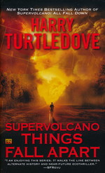 Supervolcano nr. 3: Things Fall Apart (Turtledove, Harry)