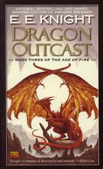 Age of Fire   nr. 3: Dragon Outcast (Knight, E. E.)