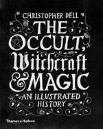 Occult, Witchcraft & Magic, The: An Illustrated History (HC) (Dell, Christopher)