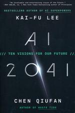 AI 2041: Ten Visions for Our Future (TPB) (Lee, Kai-Fu & Qiufan, Chen)