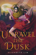 Blood of Stars, The (TPB)Unravel the Dusk (Lim, Elizabeth)