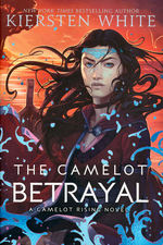 Camelot Rising Trilogy (TPB) nr. 2: Camelot Betrayal, The (White, Kiersten)