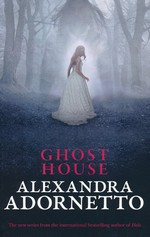 Ghost House Saga, The (TPB) nr. 1: Ghost House (Adornetto, Alexandra)