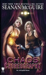 InCryptid nr. 5: Chaos Choreography (McGuire, Seanan)