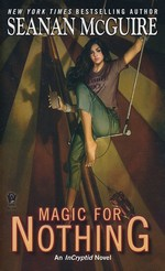 InCryptid nr. 6: Magic for Nothing (McGuire, Seanan)