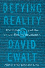Defying Reality: The Inside Story of the Virtual Reality Revolution (TPB) (Ewalt, David)