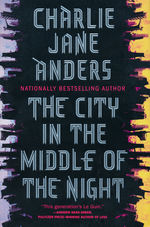 City in the Middle of the Night, The (HC) (Anders, Charlie Jane)