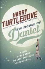 House of Daniel, The: A novel of Wild Magic, the Great Depression, and Semipro Ball (TPB) (Turtledove, Harry)