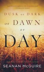 Dusk or Dark or Dawn or Day (TPB) (McGuire, Seanan)