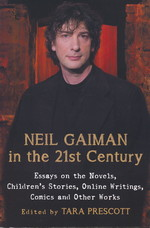 Neil Gaiman in the 21st Century: Essays on the Novels, Children's Stories, Online Writings, Comics and Other Works (Gaiman, Neil)