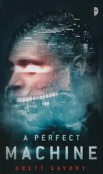 Perfect Machine, A (Savory, Brett)