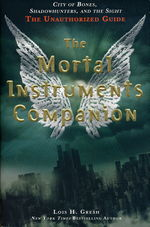 Mortal Instruments, The (TPB)Mortal Instruments Companion, The: City of Bones, Shadowhunters, and the Sight: The Unauthorized Guide (af Lois H. Gresh) - TILBUD (så længe lager haves, der tages forbehold for udsolgte varer) (Clare, Cassandra)