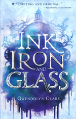 Ink, Iron, and Glass (TPB) nr. 1: Ink, Iron, and Glass (Clare, Gwyndolyn)