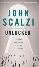 Novel of the Near Future (TPB) nr. 0,5: Unlocked: An Oral History of Haden's Syndrome (Scalzi, John)