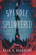Spindle Splintered, A (HC) (Harrow, Alix E.)