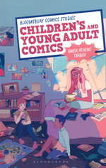 Bloomsbury Comics Studies (TPB)Children's and Young Adult Comics (Tarbox, Gwen Athene)