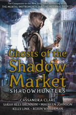 Ghosts of the Shadow Market (TPB)Ghosts of the Shadow Market (1 - 10) (Clare, Cassandra)