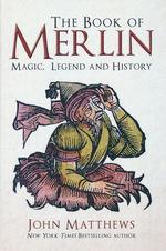Book of Merlin: Magic, Legend and History, The (HC) (Matthews, John)