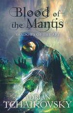 Shadows of the Apt (TPB) nr. 3: Blood of the Mantis - TILBUD (så længe lager haves, der tages forbehold for udsolgte varer) (Tchaikovsky, Adrian)