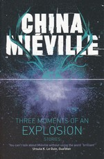 Three Moments of an Explosion: Stories (TPB) (Miéville, China)