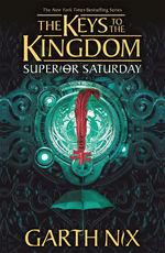 Keys to the Kingdom (TPB) nr. 6: Superior Saturday (Nix, Garth)