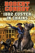 1882: Custer in Chains (Conroy, Robert)