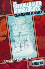 Refrigerator Monologues, The (Ill. Af Annie Wu) (TPB) (Valente, Catherynne M.)