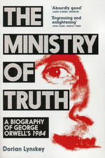 Ministry of Truth, The: The Biography of George Orwell's 1984 (TPB) (Lynskey, Dorian)