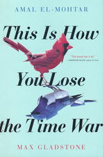 This is How You Lose the Time War (HC) (El-Mohtar, Amal & Gladstone, Max)