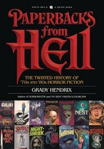 Paperbacks from Hell: The Twisted History of '70s and '80s Horror Fiction  (TPB) (Hendrix, Grady)