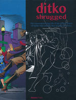 Ditko Shrugged - The Uncompromising Life of the Artist-Creator of Spider-Man and the Rise of Marvel Comics (Currie, David)