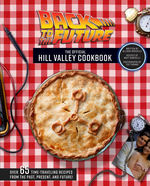 Back to the Future: The Official Hill Valley Cookbook: Over Sixty-Five Classic Hill Valley Recipes From the Past, Present, and Future! (HC) (Cookbook) (Robicelli, Allison & Robicelli, Matt)