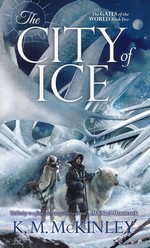 Gates of the World, The nr. 2: City of Ice, The (McKinley, K. M.)