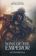 Horus Heresy, The: Primarchs (HC)Sons of the Emperor: An Anthology (Warhammer 40K)