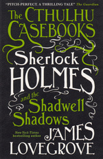 Cthulhu Casebooks, The (TPB) nr. 1: Sherlock Holmes and the Shadwell Shadows (Lovegrove, James)
