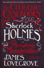Cthulhu Casebooks, The (TPB) nr. 2: Sherlock Holmes and the Miskatonic Monstrosities (Lovegrove, James)