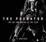 Predator, The: The Art and Making of the Film (HC) (Nolan, James)