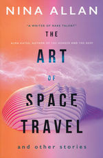 Art of Space Travel and Other Stories, The (TPB) (Allan, Nina)