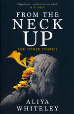 From The Neck Up (TPB) (Whiteley, Aliya)