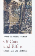 Of Cats and Elfins: Short Tales and Fantasies (TPB) (Warner, Sylvia Townsend)