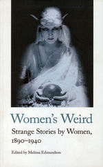 Women's Weird, Vol. 1: Strange Stories by Women, 1890-1940 (Edmundson, Melissa (Ed.))